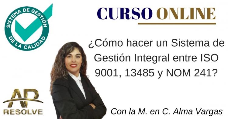 21-22 Abr. 2020 ONLINE ¿Cómo hacer un Sistema de Gestión Integral entre ISO 9001, 13485 y NOM 241?