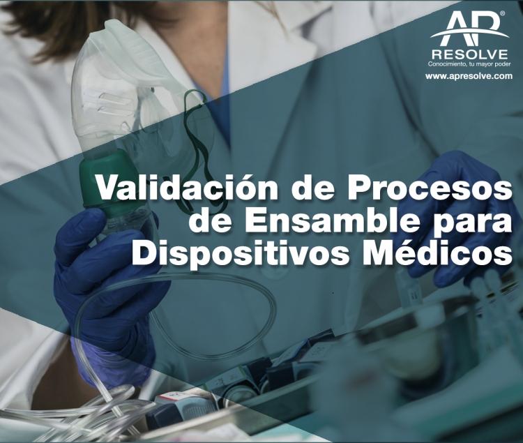 20 Jul. 2021 ONLINE Validación de Procesos de Ensamble para Dispositivos Médicos