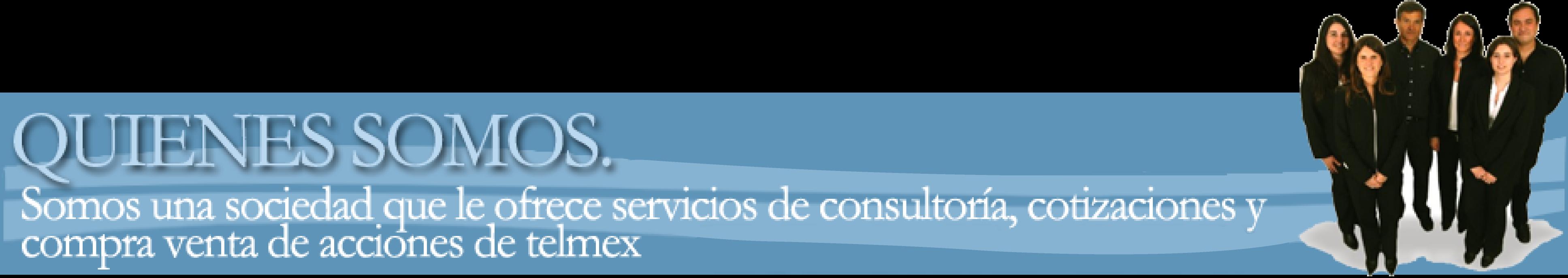 Quienes somos en Acciones de Telmex y como podemos ayudarte.